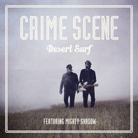 Desert Surf — Crime Scene feat. Mighty Shadow