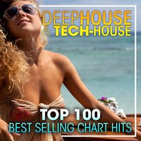 Deep House & Tech-House Top 100 Best Selling Chart Hits + DJ Mix — Deep House, House Music, Tech-House
