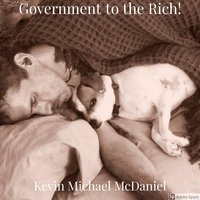 Government to the Rich — Kevin Michael McDaniel