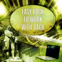 Easy Back to Work with Bach – Chillout for the Workplace, Easy Listening Music to Reduce Stress Levels at Work, Concentrate & Focus — Easy Work Academy
