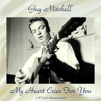My Heart Cries For You — Guy Mitchell