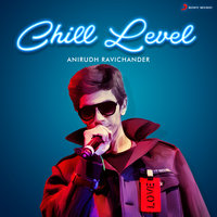 Chill Level : Anirudh Ravichander — Anirudh Ravichander