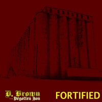 Fortified — D. Brown the Begotten Son
