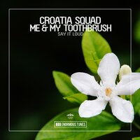 Say It Loud — Croatia Squad, Me & My Toothbrush
