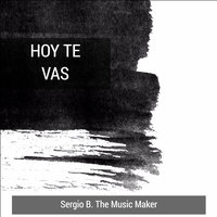 Hoy Te Vas — Sergio B. The Music Maker