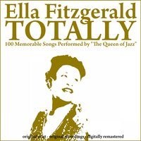 "Totally (100 Memorable Songs Performed by ""The Queen of Jazz"") — Ella Fitzgerald"