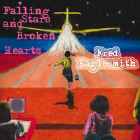 Falling Stars And Broken Hearts — Fred Eaglesmith