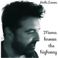 Mama Knows the Highway — Heiki Losoa