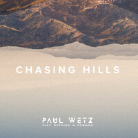 Chasing Hills — PaulWetz feat. Nothing In Common
