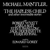 The Hapless Child And Other Inscrutable Stories — Michael Mantler