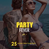 Party Fever (25 Summer Deep-House Tunes), Vol. 1 — сборник