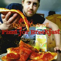 Pizza for Breakfast — Dylan Desmit