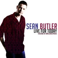 Live for Today — Sean Butler