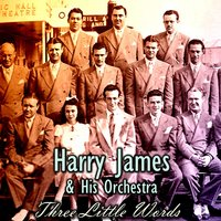 Three Little Words — Harry James & His Orchestra