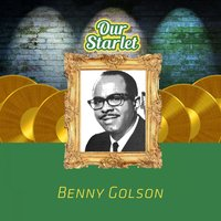 Our Starlet — Benny Golson