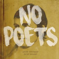 No Poets — Andy Thomas' Dust Heart