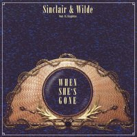 When She's Gone — Sinclair & Wilde featuring XL Singleton & Sinclair & Wilde
