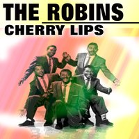 Cherry Lips — The Robins