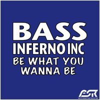 Be What You Wanna Be — Bass Inferno Inc, Bass Inferno Inc.