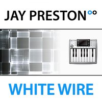 White Wire — Jay Preston
