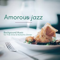 Amorous Jazz - Background Music For Fine Dine & Romantic Dinner — сборник