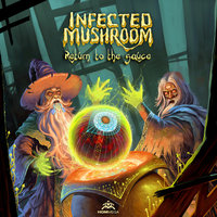 Return to the Sauce — Infected Mushroom