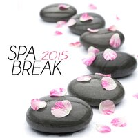 Spa Break 2015 - The Best of Relaxing Spa Music with Sounds of Nature — Spa Music Dreams