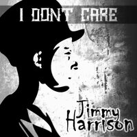 I Don't Care — Jimmy Harrison