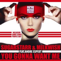You Gonna Want Me — Sugarstarr, Milkwish, André Espeut