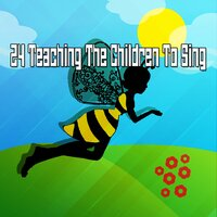24 Teaching The Children To Sing — Canciones Para Niños