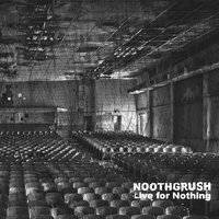 Live for Nothing — Noothgrush