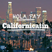 Californicatin — Hola Pay, Hola Pay feat. Dj Bowden