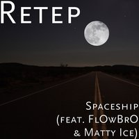 Spaceship — Retep, Matty Ice, FlOwBrO