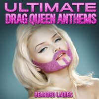 Ultimate Drag Queen Anthems — Bearded Ladies
