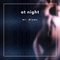 At Night — Mr. Drums