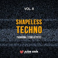 Shapeless Techno, Vol. 8 (Paranormal Techno Activities) — сборник