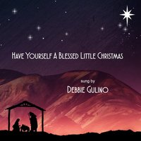 Have Yourself a Blessed Little Christmas — Debbie Gulino