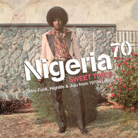 Nigeria 70 - Sweet Times: Afro-Funk, Highlife & Juju from 1970s Lagos — сборник