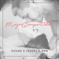 Mujer Compartida — OMB, Jahzel, Xound