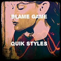 Blame Game — Quik Styles