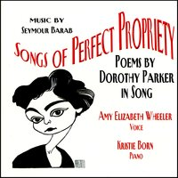 Songs Of Perfect Propriety — Amy Elizabeth Wheeler, Seymour Barab, Amy Elizabeth Wheeler, Kristie Born, Kristie Born