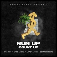 Run up Count Up — Tha Rift, Lyric Marid, Lavish Mack, Soda Supreme, Angelo Bombay