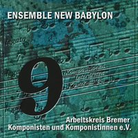 9 Kompositionen, 9 Interpreten, 9 Komponisten — Ensemble New Babylon