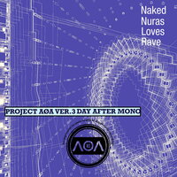 Project AOA, Ver. 3 Day After Mono — Naked Nuras Loves Rave