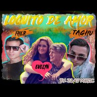 Loquito de Amor — Fher, Evelyn, Taghu Baby & Fher & Evelyn, Taghu Baby