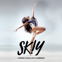 I Wanna Dance with Somebody (Who Loves Me) — SKIY