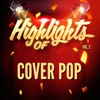 Highlights of Cover Pop, Vol. 2 — Cover Pop
