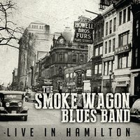 Live in Hamilton — The Smoke Wagon Blues Band
