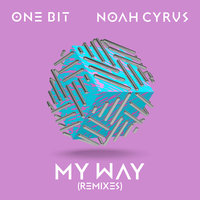 My Way — Noah Cyrus, One Bit