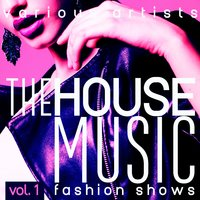 The House Music Fashion Shows, Vol. 1 — сборник